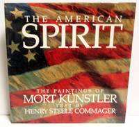 The American Spirit: Paintings by Mort Kunstler ; Text by Henry Steele Commager ; Essays by M. Stephen Doherty