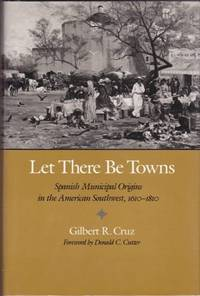 Let There be Towns: Spanish Municipal Origins in the American Southwest, 1610-1810