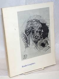Rodin Graphics: A Catalogue Raisonne of Drypoints and Book Illustrations. Published on the occasion of an exhibition at the California Palace of the Legion of Honor, 14 June through 10 August 1975