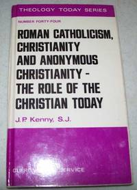 Roman Catholicism, Christianity and Anonymous Christianity-The Role of the Christian Today...