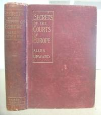 Secrets Of The Courts Of Europe - The Confidences Of An Ex-Ambassador