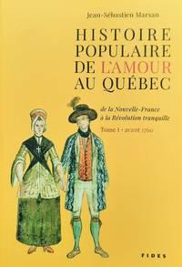 image of Histoire populaire de l'amour au Québec, de la Nouvelle-France à la Révolution tranquille. Tome 1 - avant 1760