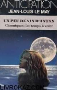 Chroniques des temps à venir.  9.  Un peu de vin d'antan by Jean-Louis Le May - 1983 - from philippe arnaiz and Biblio.com