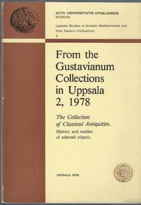 From the Gustavianum Collections in Uppsala 2, 1978: The Collection of Classical Antiquities; History and Studies of Selected Objects (Uppsala Studies in Ancient Mediterranean and Near Eastern Civilizations 9)