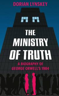 image of The Ministry of Truth: A Biography of George Orwell's 1984