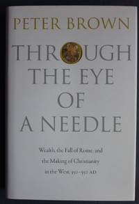 Through the Eye of a Needle: Wealth  the Fall of Rome and the Making of  Christianity 350 550 AD