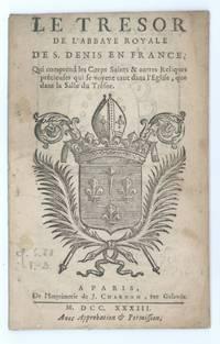 Le Tresor de l'Abbaye Royale de S. Denis en France; qui comprend les Corps Saint & autres Reliques précieuses qui se voyent tant dans l'Eglise, que dans la Salle du Trésor