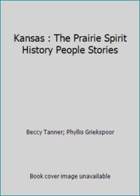 Kansas : The Prairie Spirit History People Stories