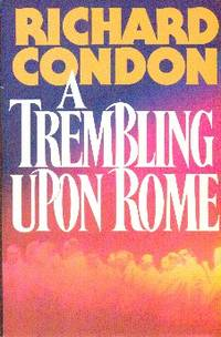 A Trembling Upon Rome by  Richard Condon - First  Edition - 1983 - from Gilt Edge Books (SKU: B2019)