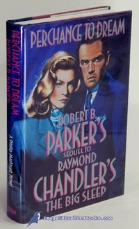 Perchance to Dream: Robert B. Parker's Sequel to Raymond Chandler's The  Big Sleep (A...