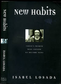 New Habits | Today's Women who Choose to Become Nuns by  Isabel Losada - Paperback - First Edition - 1999 - from Little Stour Books PBFA and Biblio.com