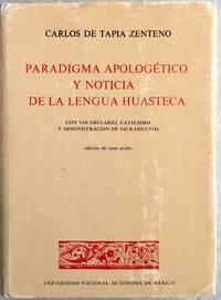 PARADIGMA APOLOGETICO Y NOTICIA DE LA LENGUA HUASTECA CON VOCABULARIO, CATECISMO Y ADMINISTRACION DE SACRAMENTOS