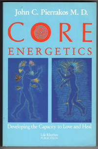 Core Energetics: Developing the Capacity to Love and Heal