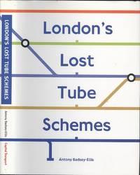 London's Lost Tube Schemes by  Antony Badsey-Ellis - 1st Edition - 2005 - from Dereks Transport Books and Biblio.com