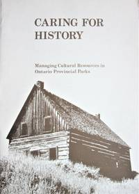 image of Caring for History. Managing Cultural Resources in Ontario Provincial Parks