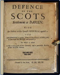 A defence of the Scots settlement at Darien. With an answer to the Spanish memorial against it. And arguments to prove that it is the interest of England to join with the Scots, and protect it. To which is added, a description of the country, and a particular account of the Scots colony. by  supposed author  Archibald - 1699 - from Philadelphia Rare Books & Manuscripts Co., LLC (PRB&M)  (SKU: 34130)
