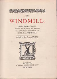 The Windmill: Stories, Essays, Poems & Pictures By Authors & Artists Whose Wors are Published at the Sign of the Windmill