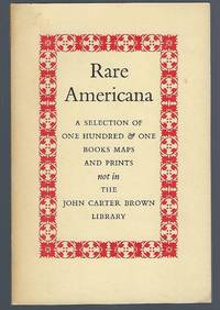 image of Rare Americana: A Selection of 101 Books Maps and Prints Not In The John Carter Brown Library