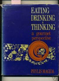image of Eating Drinking and Thinking : A Gourmet Perspective [A Cookbook / Recipe Collection / Compilation of Fresh Ideas, Traditional / Regional Fare, Comprehensive Cooking Instructions & Techniques explained]