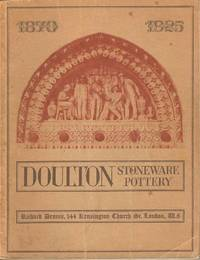 Catalogue of an Exhibition of Doulton Stoneware and Terracotta 1870 - 1925 Part I