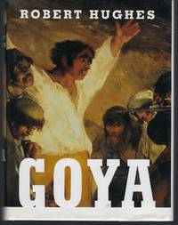 Goya by  Robert Hughes - First Edition - 2003 - from Turn-The-Page Books (SKU: 062427)