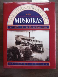 The Steamboat Era In the Muskokas: Volume I: To the Golden Years by  Richard Tatley - First Edition - 1995-01-01 - from Imperial Books and Collectibles and Biblio.com