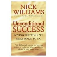UNCONDITIONAL SUCCESS Loving the Work We Were Born to Do