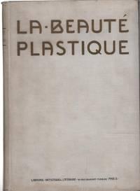La Beaute Plastique: Ouvrage Artistique Illustre Par Le Nu Photographique d'apres Nature