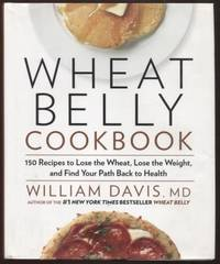 Wheat Belly Cookbook ; 150 Recipes to Help You Lose the Wheat, Lose the  Weight, and Find Your Path Back to Health  150 Recipes to Help You Lose  the Wheat, Lose the Weight, and Find Your Path Back to Health