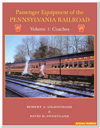 Passenger Equipment of the Pennsylvania Railroad Vol  1: Coaches by Robert  A  Liljestrand and David R  Sweetland - Paperback - 2001 - from Arizona