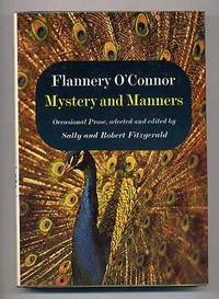 Mystery and Manners: Occasional Prose selected and edited by Sally and Robert Fitzgerald by  Flannery O'CONNOR - First Edition - 1969 - from Between the Covers- Rare Books, Inc. ABAA and Biblio.com