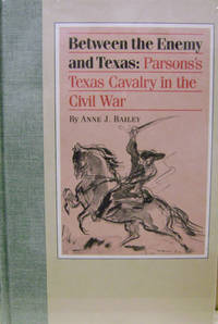 image of Between the Enemy and Texas:  Parsons's Texas Cavalry in the Civil War