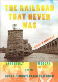 image of Railroads Past & Present: The Railroad That Never Was - Vanderbilt, Morgan and the South Pennsylvania Railroad
