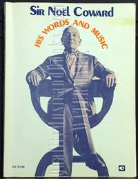 image of Sir Noel Coward His Words and Music: A Collection of 32 Coward Classics