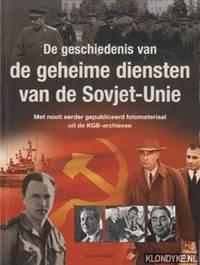 De geheime diensten van de Sovjet-Unie. Met nooit eerder gepubliceerd fotomateriaal uit de KGB-archieven