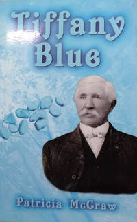 image of Tiffany Blue:  The True Story of Turquoise, Tiffany and James P. McNulty  in Territorial New Mexico, 1892-1933