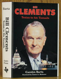 Bill Clements: Texian to His Toenails (SIGNED) by  Carolyn Barta - Signed First Edition - 1996 - from Schroeder's Book Haven (SKU: E0206)