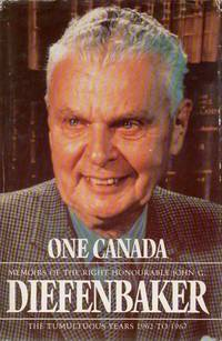 One Canada: Memoirs of the Right Honourable John G. Diefenbaker - The Tumultuous Years 1962-1967
