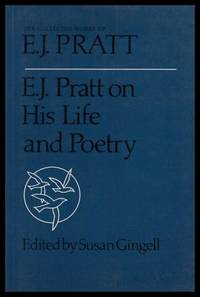 E. J. PRATT ON HIS LIFE AND POETRY - The Collected Works of E. J. Pratt