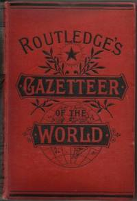 Routledge's Gazetteer of the World Giving a Brief Description of the  Principal Countries and States Etc.