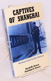 Captives of Shanghai: the story of the President Harrison by  David H; Gretchen G Grover Grover - Paperback - Signed - 1989 - from Bolerium Books Inc., ABAA/ILAB and Biblio.com