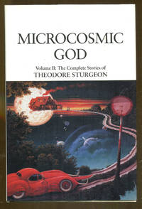 Microcosmic God Volume II: The Complete Stories of Theodore Sturgeon