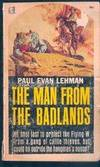 The Man from the Badlands by  Paul Evan Lehman - Paperback - First edition. - 1951 - from Melissa E Anderson and Biblio.com