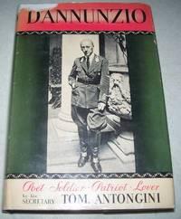 D'Annunzio: Poet, Soldier, Patriot, Lover