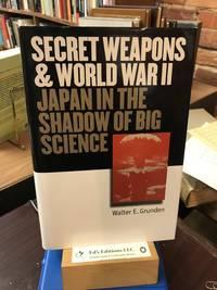 Secret Weapons and World War II: Japan in the Shadow of Big Science (Modern War Studies (Hardcover))