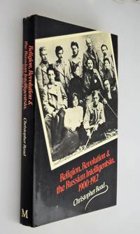 Religion, revolution and the Russian intelligentsia, 1900-1912 : the Vekhi debate and its intellectual Background