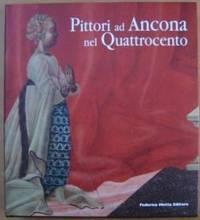 Pittori ad Ancona nel Quattrocento by  Andrea e Matteo Mazzalupi (a cura di); Alessandro Delpriori; Andrea De Marchi; Andrea Di Lorenzo; [et al] (testi di) de Marchi - First Edition - 2008 - from Ultramarine Books (SKU: 003675)