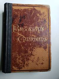 Brooklyn's Guardians: a Record of the Faithful and Heroic Men Who Preserve the Peace in the City of