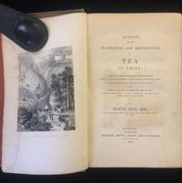 An Account of The Cultivation and Manufacture of Tea in China; Derived From Personal Observation During an Official Residence in that Country, From 1804 to 1826...