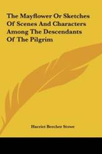 The Mayflower Or Sketches Of Scenes And Characters Among The Descendants Of The Pilgrim by Harriet Beecher Stowe - Hardcover - 2010-05-23 - from Books Express (SKU: 1161470395n)